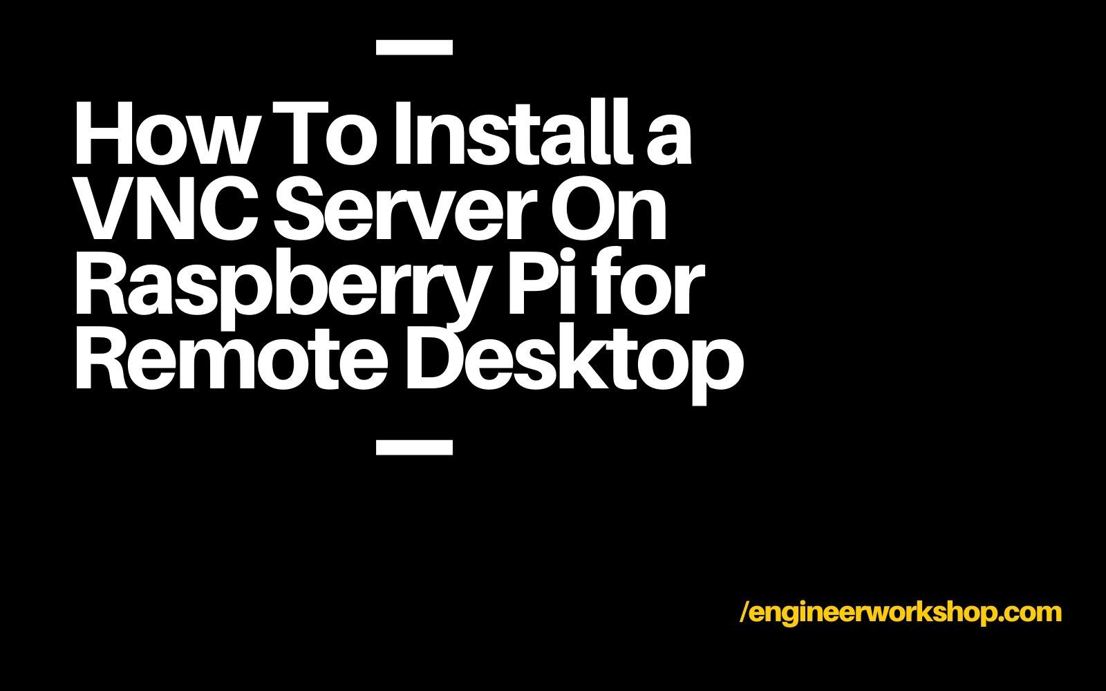How To Install a VNC Server On Raspberry Pi for Remote Desktop