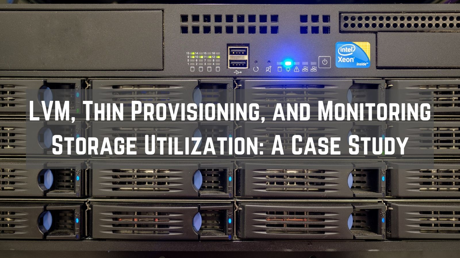LVM, Thin Provisioning, and Monitoring Storage Use: A Case Study