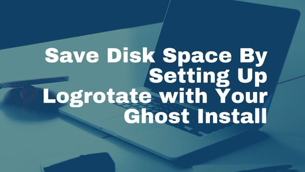 Save Disk Space By Setting Up Logrotate with Your Ghost Blog